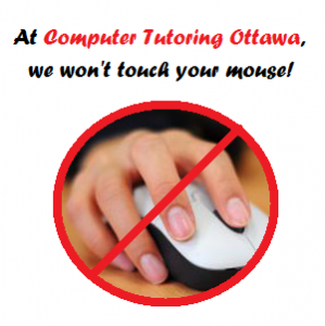 At Computer Tutoring Ottawa, we won't touch your mouse!